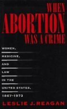 When Abortion Was a Crime: Women, Medicine, and Law in the United States, 1867..