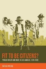 Fit to Be Citizens?: Public Health and Race in Los Angeles, 1879-