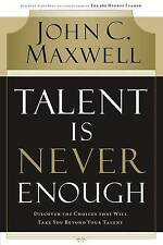 TALENT IS NEVER ENOUGH PB: Discover the Choices That Will Take You Beyond Your T