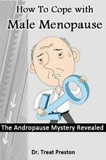 How to Cope with Male Menopause : The Andropause Mystery Revealed by Treat...