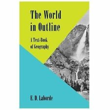 The World in Outline : A Text-Book of Geography by E. D. Laborde (2013,...