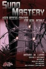 Sudo Mastery : User Access Control for Real People: By Lucas, Michael
