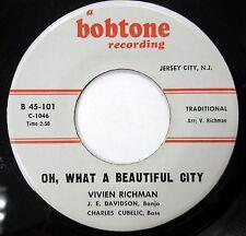 VIVIEN RICHMAN 45 Oh, What A Beautiful City BOBTONE label FOLK