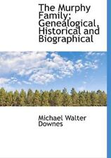 Murphy Family; Genealogical, Historical and Biographical: By Michael Walter D...