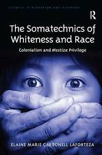 The Somatechnics of Whiteness and Race: Colonialism and Mestiza Privilege (Studi