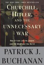 """Churchill, Hitler, and """"The Unnecessary War"""" by Patrick J. Buchanan (author)"""