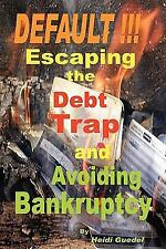 DEFAULT !!! Escaping the Debt Trap and Avoiding Bankruptcy by Heidi Guedel...