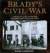 Brady's Civil War : A Collection of Memorable Civil War Images Photographed...