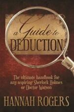A Guide To Deduction: The ultimate handbook for any aspiring Sherlock Holmes or