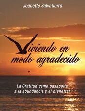Viviendo en Modo Agradecido : La Gratitud Como Pasaporte a la Abundancia y el...