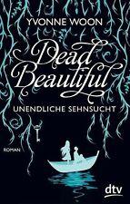 Woon, Yvonne - Dead Beautiful - Unendliche Sehnsucht: Roman