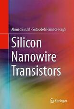 Silicon Nanowire Transistors: By Bindal, Ahmet Hamedi-Hagh, Sotoudeh