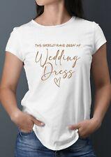 Rose Gold dies hätte mein Brautkleid T-Shirt-Funny Braut Lockdown