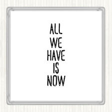 White Black All We Have Is Now Quote Drinks Mat Coaster