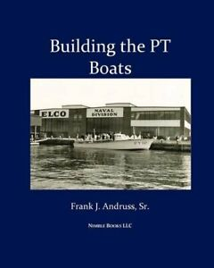 Building the PT Boats: An Illustrated History o. Andruss, J..#