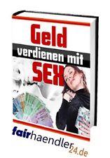 Geld verdienen mit SEX / Lust Liebe Erotik Erotic Cash PDF eBook eBuch E-LIZENZ