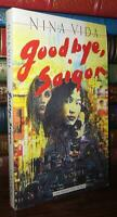 Vida, Nina GOODBYE, SAIGON  A Novel 1st Edition 1st Printing