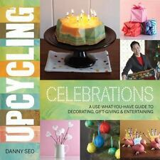 Upcycling Celebrations : A Use-What-You-Have Guide to Decorating, Gift-Giving...