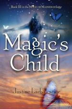 Magic's Child - Magic Or Madness Trilogy #3 by Justine Larbalestier HC new