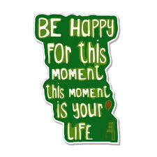"""Be Happy For This Moment Your Life car bumper sticker decal 5"""" x 4"""""""
