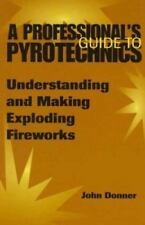 A Professional's GuideTo Pyrotechnics: Understanding And Making Exploding Firewo