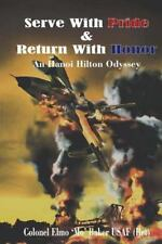Serve with Pride and Return with Honor : A Hanoi Hilton Odyssey: By Baker, El...