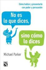 NO ES LO QUE DICES, SINO C=MO LO DICES / IT'S NOT WHAT YOU SAY: HOW TO SELL YOUR