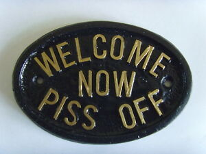 WELCOME NOW PISS OFF HOUSE SIGN  OFFICE  PLAQUE SHED