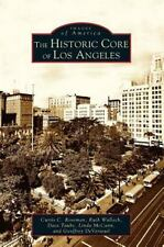 Historic Core of Los Angeles: By Roseman, Curtis C. Wallach, Ruth Taube, Dace