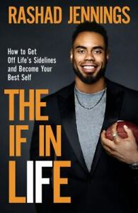 The IF in Life : How to Get off the Sidelines & into the End... Rashad Jennings