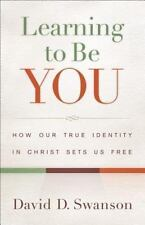 Learning to Be You: How Our True Identity in Christ Sets Us Free - LikeNew - Swa