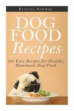 Dog Food Recipes: 101 Easy Recipes for Healthy, Homemade Dog Food: By Newman,...