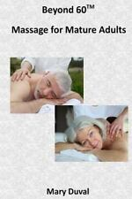 Beyond 60: Massage for the Mature Adult: By Duval, Mary