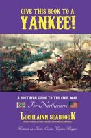 Give This Book to a Yankee: A Southern Guide to the Civil War for Northerners HC