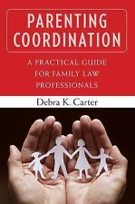 Parenting Coordination : A Practical Guide for Family Law Professionals by...