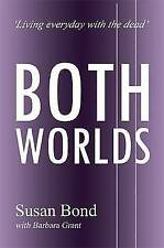 Both Worlds: Living Everyday with the Dead by Susan Bond (Paperback)