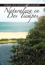 Naturaleza en Dos Tiempos by Norma Iris Santiago De Guihurt (2010, Paperback)