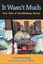 It Wasn t Much  True Tales of Ten Oklahoma Heroes