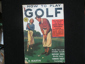 HOW TO PLAY GOLF BY H.B. MARTIN 1936 MODERN PUB. CO. SOFTCOVER RARE GOLFING BOOK