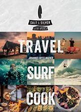 Salt & Silver: Travel, Surf, Cook, Kosikowski, Thomas, Riffelmacher, Johannes