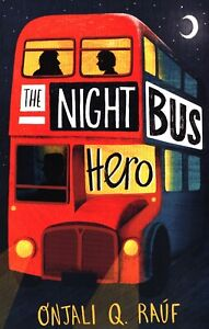The Night Bus Hero by Onjali Q. Rauf (NEW) Paperback