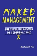 Very Good, Naked Management: Bare Essentials For Motivating The X-Generation At