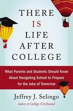 THERE IS LIFE AFTER COLLEGE WHAT PARENTS & STUDENTS SHOULD KNOW JEFF SELINGO NEW