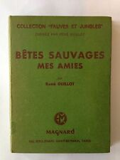 BETES SAUVAGES MES AMIES 1952 FAUVES JUNGLES RENE GUILLOT ANIMAUX ILLUSTRE