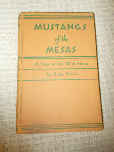 MUSTANGS OF THE MESAS, A SAGA OF THE WILD HORSE/ RUFUS STEELE,HB,1941, USED