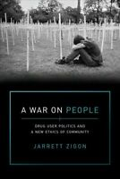 War on People : Drug User Politics and a New Ethics of Community, Paperback b...