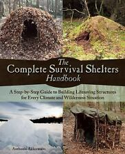 The Complete Survival Shelters Handbook : A Step-By-step Guide to Building...