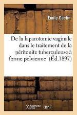 De la Laparotomie Vaginale Dans le Traitement de la Peritonite Tuberculeuse a...