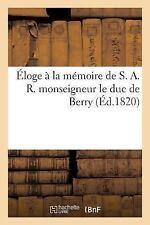 Litterature: Eloge a la Memoire de S. A. R. Monseigneur le Duc de Berry by...