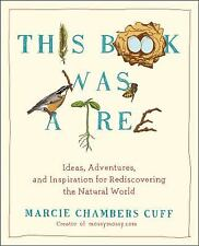 This Book Was a Tree: Ideas, Adventures, and Inspiration for Rediscovering the N